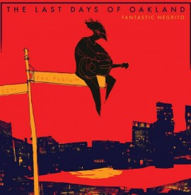Album Review: Fantastic Negrito - ´The Last Days of Oakland´