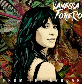EP Preview: Vanessa Forero - ´From The Uproar´